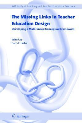 Missing Links in Teacher Education Design Developing a Multi-Linked Conceptual Framework  2005 9781402037924 Front Cover