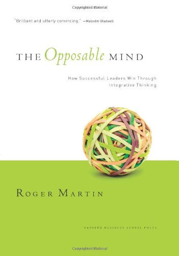Opposable Mind How Successful Leaders Win Through Integrative Thinking  2007 edition cover
