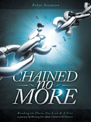 Chained No More: A Journey of Healing for Adult Children of Divorce: Participant Book  2012 edition cover