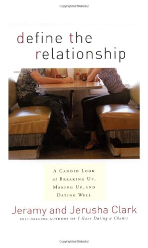 Define the Relationship A Candid Look at Breaking up, Making up, and Dating Well  2003 9781578565924 Front Cover
