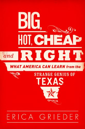 Big, Hot, Cheap, and Right What America Can Learn from the Strange Genius of Texas  2013 edition cover