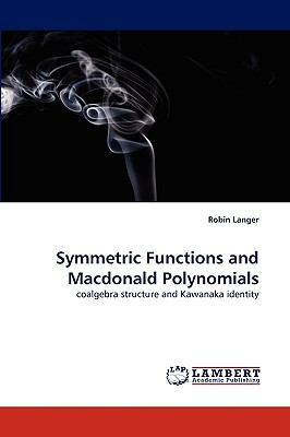 Symmetric Functions and MacDonald Polynomials N/A 9783838368924 Front Cover