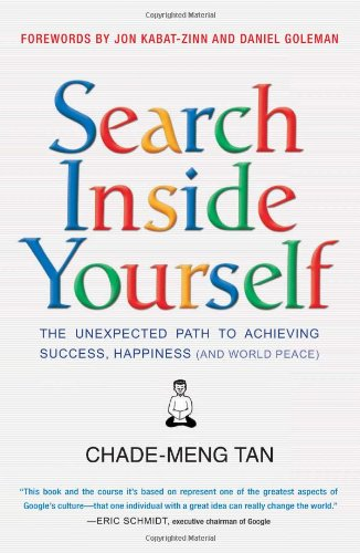 Search Inside Yourself The Unexpected Path to Achieving Success, Happiness (and World Peace)  2012 9780062116925 Front Cover