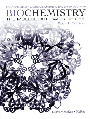 Biochemistry The Molecular Basis of Life Student Study Guide / Solutions Manual 4th 2009 (Guide (Pupil's)) edition cover