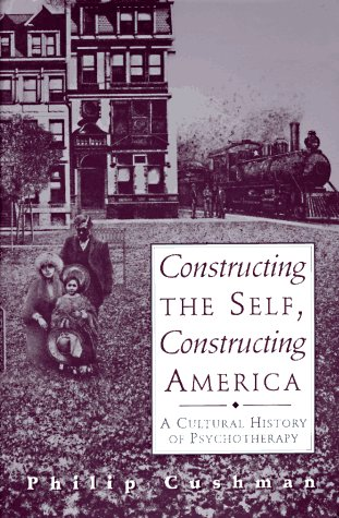 Constructing the Self, Constructing America A Cultural History of Psychotherapy  1996 edition cover