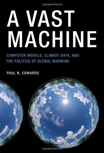 Vast Machine Computer Models, Climate Data, and the Politics of Global Warming  2010 9780262013925 Front Cover
