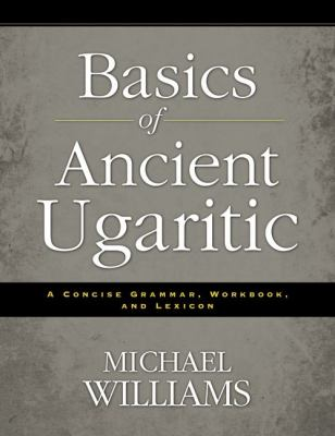Basics of Ancient Ugaritic A Concise Grammar, Workbook, and Lexicon  2013 edition cover
