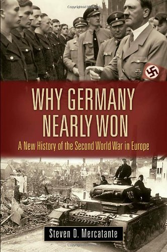 Why Germany Nearly Won A New History of the Second World War in Europe  2012 9780313395925 Front Cover
