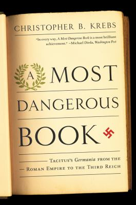 Most Dangerous Book Tacitus's Germania from the Roman Empire to the Third Reich  2012 edition cover