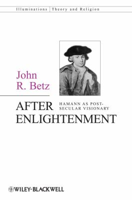 After Enlightenment The Post-Secular Vision of J. G. Hamann  2012 9780470674925 Front Cover