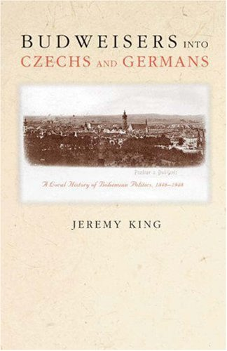 Budweisers into Czechs and Germans A Local History of Bohemian Politics, 1848-1948  2002 edition cover
