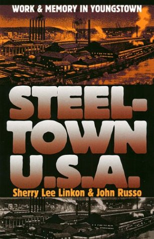 Steeltown U. S. A. Work and Memory in Youngstown  2002 9780700612925 Front Cover
