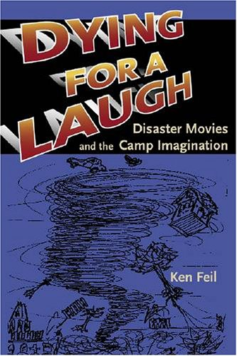 Dying for a Laugh Disaster Movies and the Camp Imagination  2005 edition cover