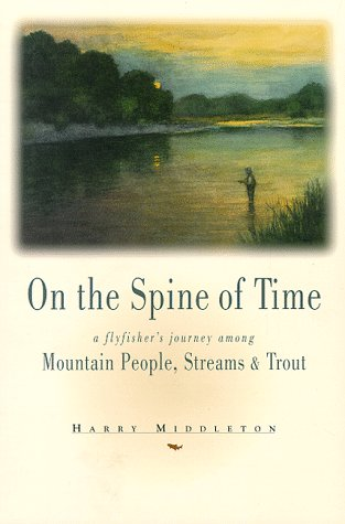On the Spine of Time A Flyfisher's Journey among Mountain People, Streams and Trout N/A 9780871088925 Front Cover