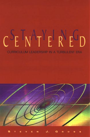 Staying Centered Curriculum Leadership in a Turbulent Era N/A edition cover