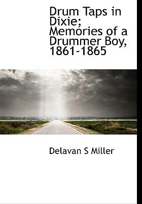 Drum Taps in Dixie; Memories of a Drummer Boy, 1861-1865 N/A 9781113992925 Front Cover