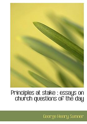 Principles at Stake : Essays on church questions of the Day N/A 9781115365925 Front Cover