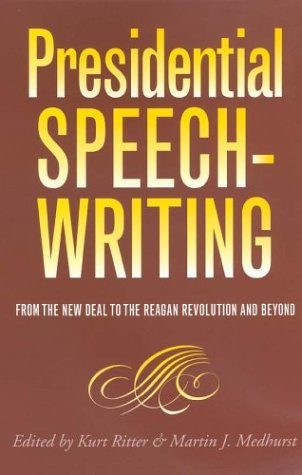 Presidential Speechwriting From the New Deal to the Reagan Revolution and Beyond  2004 edition cover