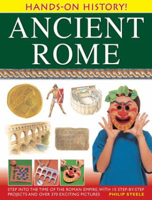 Ancient Rome Step into the Time of the Roman Empire, with 15 Step-by-Step Projects and over 370 Exciting Pictures  2012 edition cover