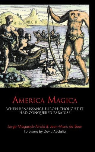 America Magica When Renaissance Europe Thought It Had Conquered Paradise 2nd 2007 (Revised) 9781843312925 Front Cover