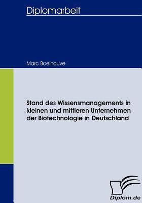 Stand des Wissensmanagements in Kleinen und Mittleren Unternehmen der Biotechnologie in Deutschland   2008 9783836659925 Front Cover