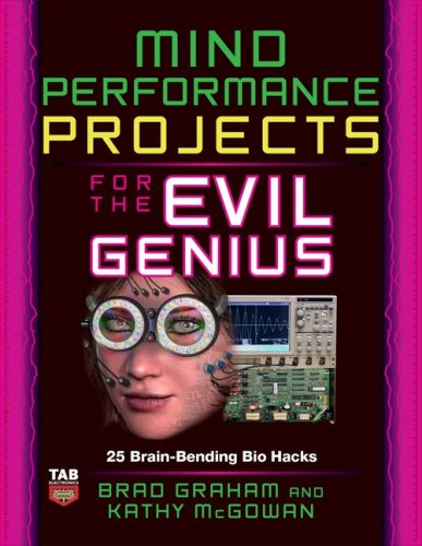 Mind Performance Projects for the Evil Genius: 19 Brain-Bending Bio Hacks   2010 9780071623926 Front Cover