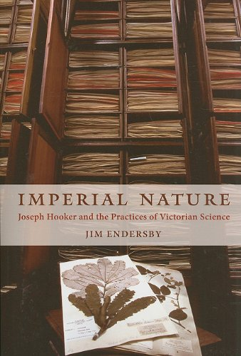 Imperial Nature Joseph Hooker and the Practices of Victorian Science  2010 edition cover