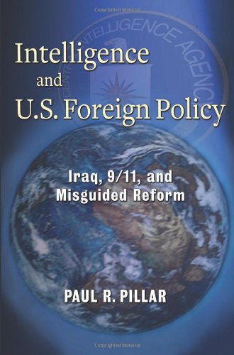 Intelligence and U. S. Foreign Policy Iraq, 9/11, and Misguided Reform  2010 edition cover