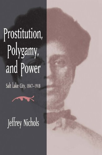 Prostitution, Polygamy, and Power Salt Lake City, 1847-1918  2008 9780252075926 Front Cover