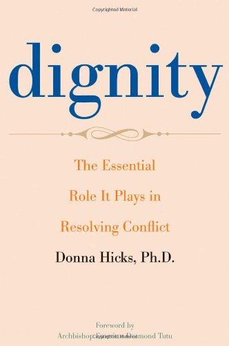 Dignity The Essential Role It Plays in Resolving Conflict  2011 edition cover