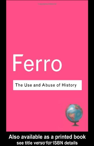 Use and Abuse of History Or How the Past Is Taught to Children 2nd 2003 (Revised) 9780415285926 Front Cover