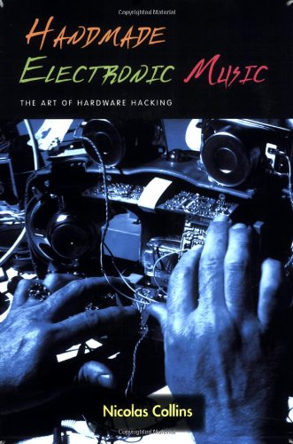 Handmade Electronic Music The Art of Hardware Hacking  2006 edition cover