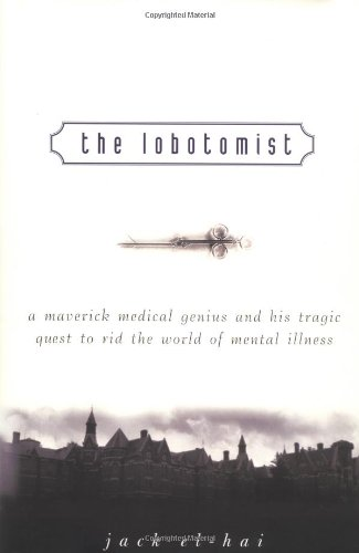 Lobotomist A Maverick Medical Genius and His Tragic Quest to Rid the World of Mental Illness  2005 edition cover