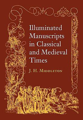 Illuminated Manuscripts in Classical and Mediaeval Times And Their Art and Their Technique  2010 9780521157926 Front Cover
