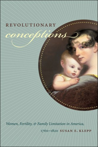 Revolutionary Conceptions Women, Fertility, and Family Limitation in America, 1760-1820  2009 edition cover