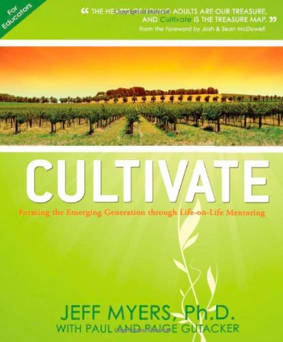 Cultivate [for Educators] Forming the Emerging Generation through Life-on-Life Mentoring  2010 9780981504926 Front Cover
