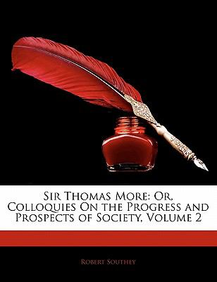 Sir Thomas More Or, Colloquies on the Progress and Prospects of Society, Volume 2 N/A edition cover