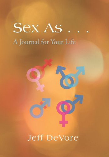 Sex As ... A Journal for Your Life  2013 9781490715926 Front Cover