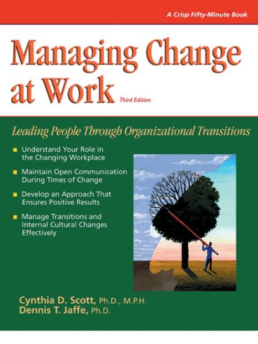Managing Change at Work Leading People Through Organizational Transitions 3rd 2004 9781560526926 Front Cover