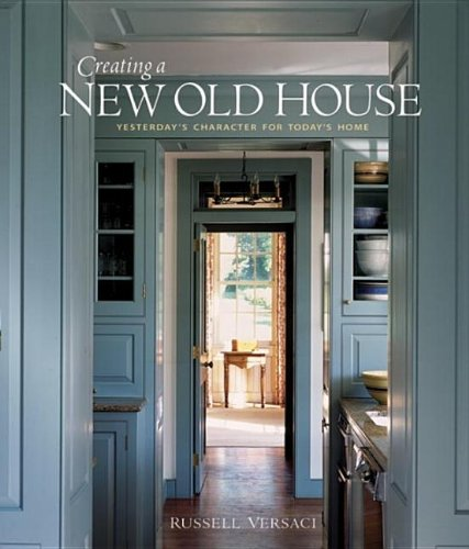 Creating a New Old House Yesterday's Character for Today's Home N/A 9781561587926 Front Cover