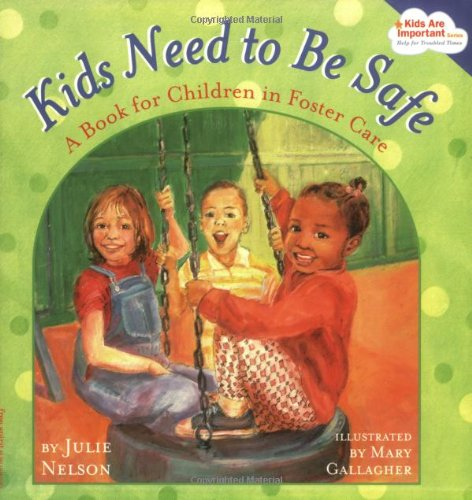 Kids Need to Be Safe A Book for Children in Foster Care  2005 9781575421926 Front Cover