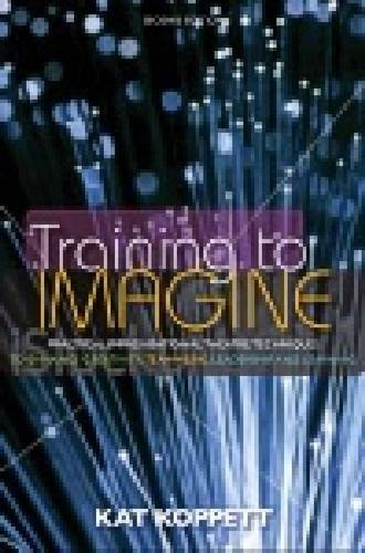 Training to Imagine Practical Improvisational Theatre Techniques to Enhance Creativity, Teamwork, Leadership, and Learning 2nd 2013 edition cover
