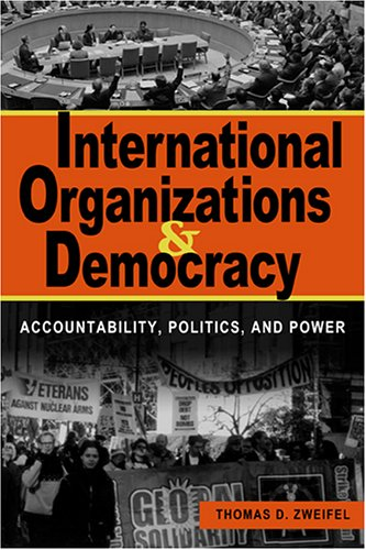 International Organizations and Democracy Accountability, Politics, and Power  2005 edition cover