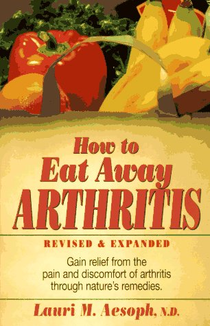 How to Eat Away Arthritis Gain Relief from the Pain and Discomfort of Arthritis Through Nature's Remedies 2nd 1997 (Revised) edition cover