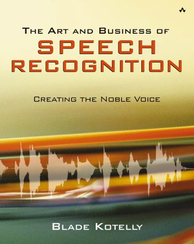 Art and Business of Speech Recognition Creating the Noble Voice  2003 9780321154927 Front Cover