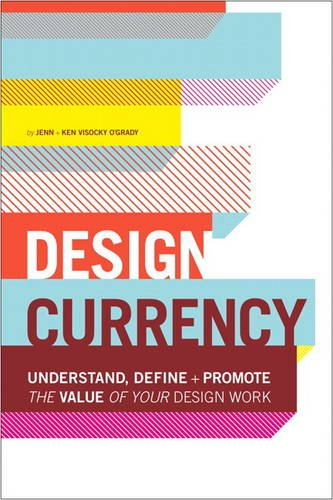 Design Currency Understand, Define, and Promote the Value of Your Design Work  2013 edition cover