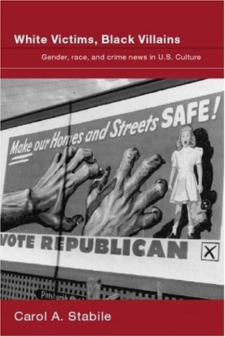 White Victims, Black Villains Gender, Race, and Crime News in US Culture  2006 edition cover