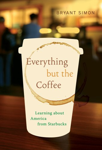 Everything but the Coffee Learning about America from Starbucks  2011 edition cover