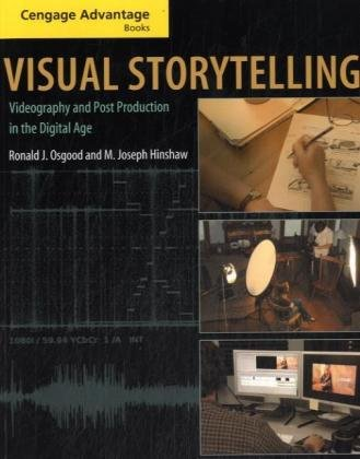 Visual Storytelling Videography and Post Production in the Digital Age  2009 9780534637927 Front Cover