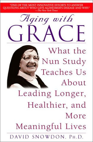 Aging with Grace What the Nun Study Teaches Us about Leading Longer, Healthier, and More Meaningful Lives N/A 9780553380927 Front Cover